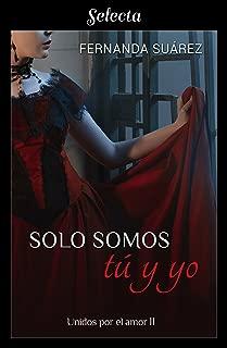 Solo somos tú y yo (Unidos por el amor 2) (Spanish Edition)