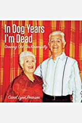 In Dog Years I'm Dead: Growing Old (Dis)Gracefully Kindle Edition