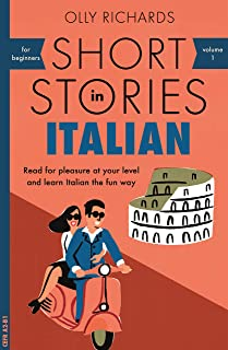 Short Stories in Italian for Beginners: Read for pleasure at your level, expand your vocabulary and learn Italian the fun ...