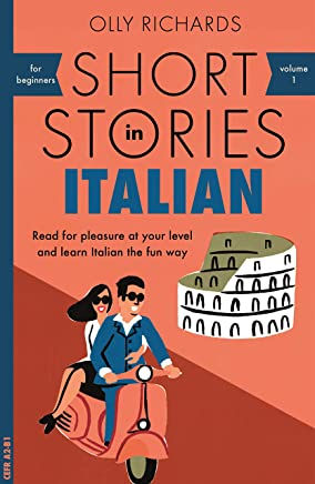 Short Stories in Italian for Beginners: Read for pleasure at your level, expand your vocabulary and learn Italian the fun way! (Foreign Language Graded Reader Series Book 1) (English Edition)