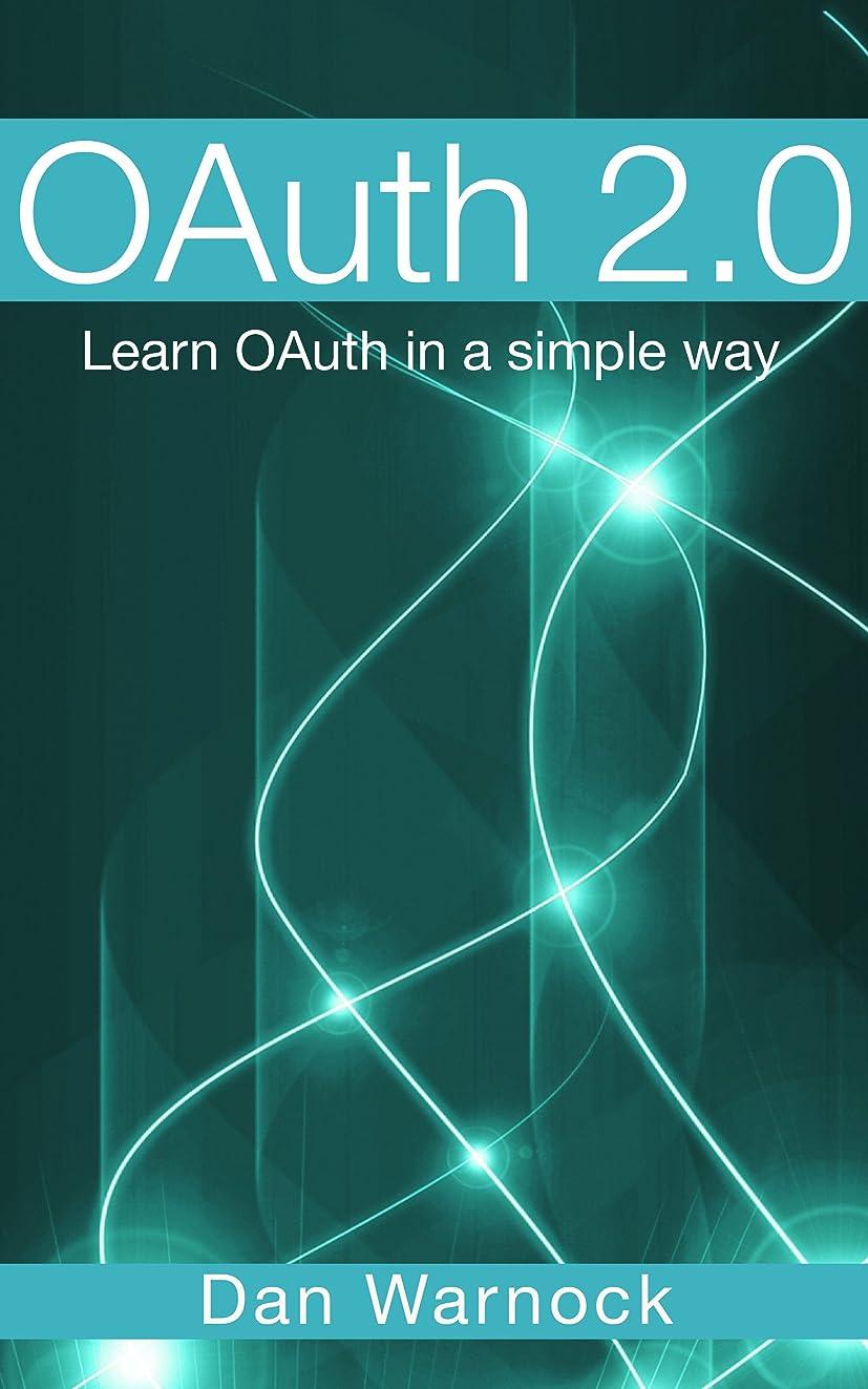 居間ロイヤリティコミュニティOAuth 2.0: Learn OAuth in a simple way (English Edition)