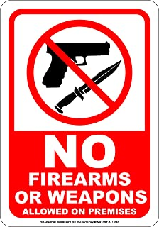 No Firearms Or Weapons Allowed On Premises - by Graphical Warehouse. No Weapons Warning Signs. Durable Vinyl Sign 040 Rust-Free Aluminum. Easy Mounting. (10