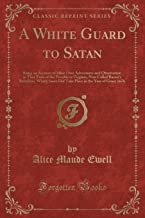 A White Guard to Satan: Being an Account of Mine Own Adventures and Observation in That Time of the Trouble in Virginia, N...