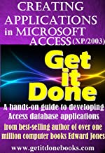 Creating Applications with Microsoft Access (The Get It Done series Book 1)