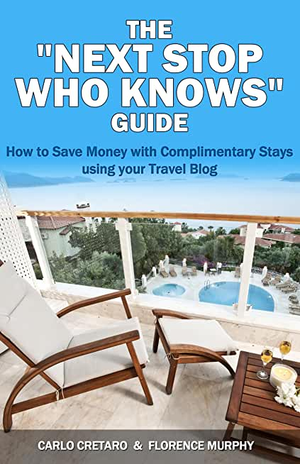 """The """"Next Stop Who Knows"""" Guide: How to Save Money with Complimentary Stays using your Travel Blog (English Edition)"""