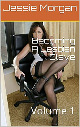 Becoming A Lesbian Slave: Volume 1 (English Edition)