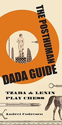 The Posthuman Dada Guide: tzara and lenin play chess (The Public Square Book 6)