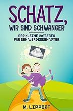 Schatz, Wir sind schwanger: Kleiner humorvoller Ratgeber für den werdenden Papi (German Edition)