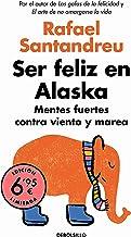 Ser feliz en Alaska: Mentes fuertes contra viento y marea (CAMPAÑAS)
