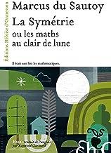 La Symétrie, ou les maths au clair de lune (ESSAI) (French Edition)