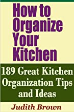 How to Organize Your Kitchen - 189 Great Kitchen Organization Tips and Ideas