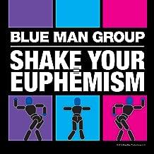 Best shake your euphemism blue man group Reviews