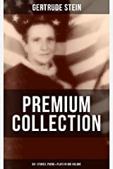 Gertrude Stein - Premium Collection: 60+ Stories, Poems & Plays in One Volume: Three Lives, Tender Buttons, Geography and Plays, Matisse, Picasso and Gertrude Stein Kindle Edition