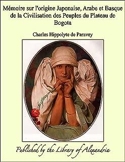 Mæmoire sur l'origine Japonaise, Arabe et Basque de la Civilisation des Peuples du Plateau de Bogota (French Edition)