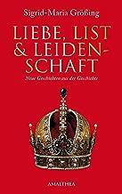 Liebe, List und Leidenschaft: Neue Geschichten aus der Geschichte (German Edition)