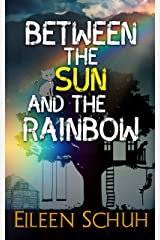 Between the Sun and the Rainbow Kindle Edition