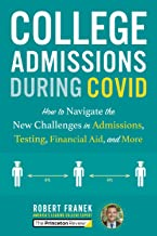 College Admissions During COVID: How to Navigate the New Challenges in Admissions, Testing, Financial Aid, and More (Colle...