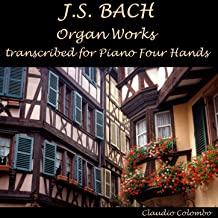 J.S. Bach - Organ Works Transcribed for Piano Four Hands (Toccata and Fugue in D Minor, Passacaglia and Fugue in C Minor and Other Masterworks)