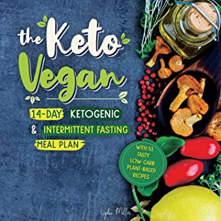 The Keto Vegan: 14-Day Ketogenic & Intermittent Fasting Meal Plan (With 51 Tasty Low-Carb Plant-Based Recipes) (Vegetarian...