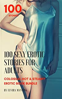 100 Sexy Erotic Stories for Adults: Colossal Hot & Steamy Erotic Book Bundle