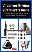 Vaporizer Review Plus - 2017 Buyers Guide: Compiled by the Editors at CannabisConsumersGroup.US (Vaporizer Review Series)