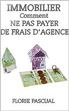 IMMOBILIER Comment ne pas payer de frais d'agence (French Edition)