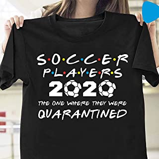 Soccer Players 2020 The One Where They Were Quarantined Funny Soccer Ball Unisex Short Sleeve, Long Sleeve, Tank Top, Hoodie, Sweatshirt, V-Neck