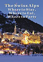 The Swiss Alps: Where to Stay, Where to Eat & Where to Party in Geneva, Zermatt, Zurich, Lucerne, St. Moritz & Beyond