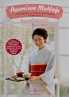 Ayumi'nin Mutfağı: Pratik Malzeme ve Tariflerle Japon Yemekleri ve Japon Kültürü