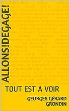 ALLONS!DEGAGE!: TOUT EST A VOIR (A1OBQL3XUHZ61) (French Edition)