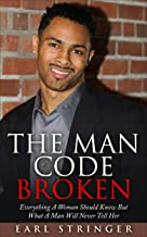 The Man Code Broken - Everything A Woman Should Know But What A Man Will Never Tell Her (The Man Code, Act Like A Lady Think Like A Man, Why Do Men Cheat)