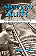 Where's My Stuff?: A hopeful skeptic looks at the teachings of Abraham-Hicks and the Law of Attraction