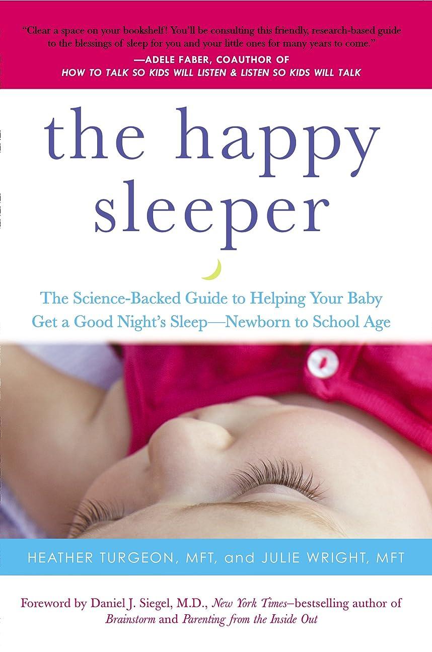 アパル関与するメカニックThe Happy Sleeper: The Science-Backed Guide to Helping Your Baby Get a Good Night's Sleep-Newborn to School Age (English Edition)