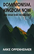 Dominionism, Kingdom Now, and What Does the Bible Say?