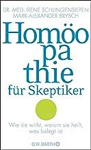 Homöopathie für Skeptiker: Wie sie wirkt, warum sie heilt, was belegt ist (German Edition)