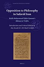 Opposition to Philosophy in Safavid Iran (Islamicate Intellectual History) (English and Arabic Edition)