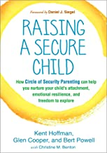 Raising a Secure Child: How Circle of Security Parenting Can Help You Nurture Your Child's Attachment, Emotional Resilienc...