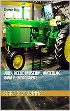 JOHN DEERE MUSEUM, WATERLOO, IOWA PHOTOGRAPHS