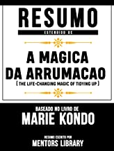 Resumo Estendido De A Magica Da Arrumacao (The Life-Changing Magic Of Tidying Up) - Baseado No Livro De Marie Kondo (Portuguese Edition)