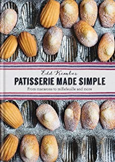 Patisserie Made Simple: Patisserie Made Simple: From macaron to millefeuille and more