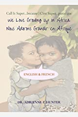 Nous Adorons Grandir en Afrique (We Love Growing Up in Africa): English & French (French Edition) Kindle Edition