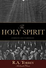 The Holy Spirit: Who He Is and What He Does And How to Know Him in All the Fullness of His Gracious and Glorious Ministry ...