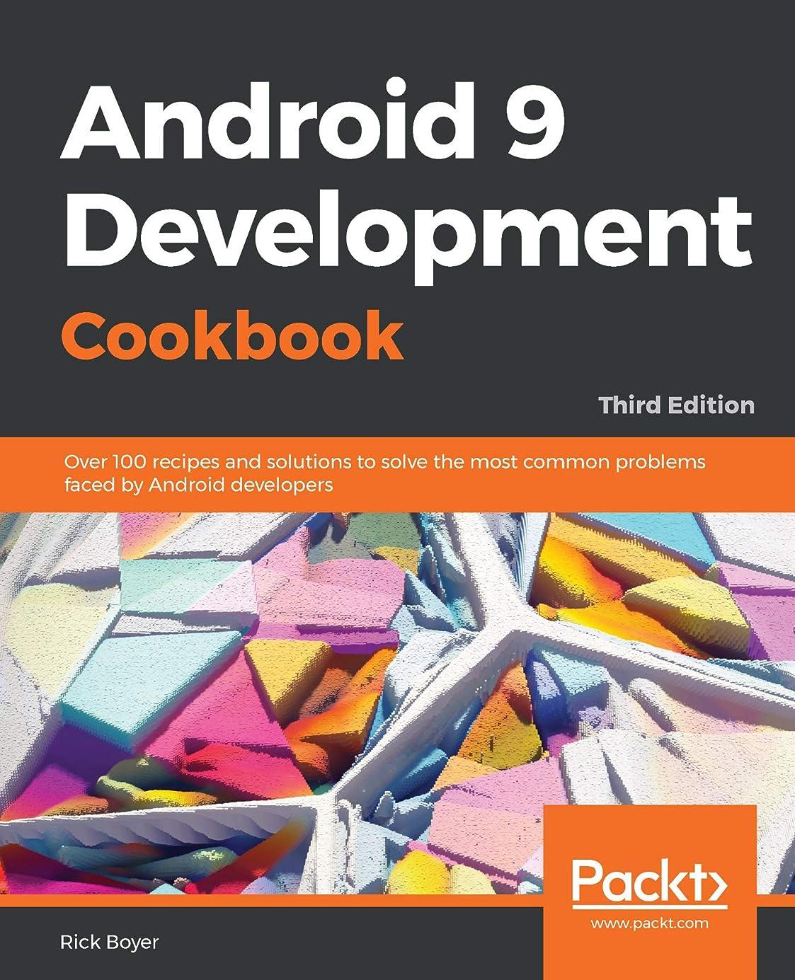 感謝祭したい参加するAndroid 9 Development Cookbook: Over 100 recipes and solutions to solve the most common problems faced by Android developers, 3rd Edition (English Edition)