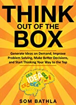 Think Out of The Box: Generate Ideas on Demand, Improve Problem Solving, Make Better Decisions, and Start Thinking Your Way to the Top (Power-Up Your Brain Series Book 2) (English Edition)