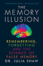 The Memory Illusion: Remembering, Forgetting and the Science of False Memory