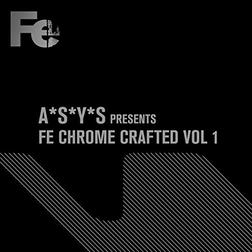 A*S*Y*S Presents Fe Chrome Crafted, Vol  1 by Various