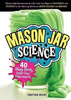 Mason Jar Science: 40 Slimy, Squishy, Super-Cool Experiments