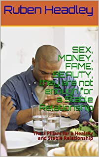SEX, MONEY, FAME, BEAUTY, they are not enough for a Stable Relationship: The 3 Pillars for a Healthy and Stable Relationship (The Comunication Book 1) (English Edition)