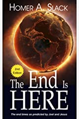 The End is Here: A look at end time predictions in the Holy Bible Kindle Edition