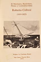El Marinero, Bandolero, Pirata y Contrabandista Roberto Cofresi (1819-1925)
